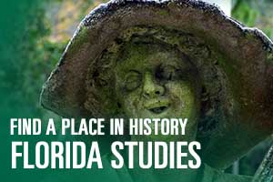Find a place in history with the Florida Studies Program